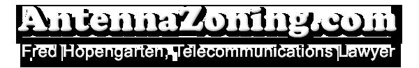 Antenna Zoning -- Fred Hopengarten, Telecommunications Lawyer